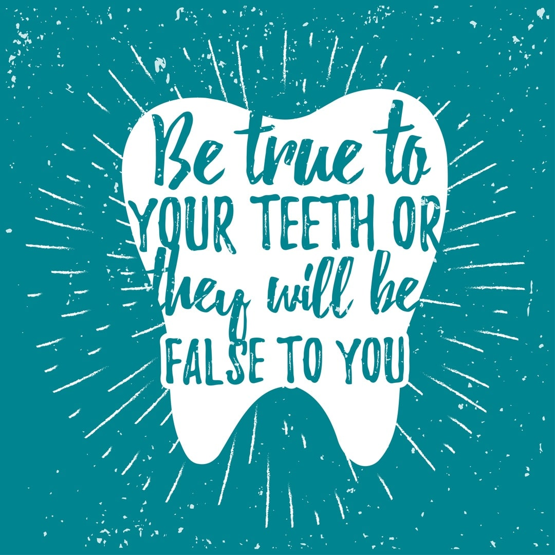 be true to your teeth